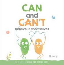 Can and Can't Believe in Themselves: Big Life Lessons for Little Kids