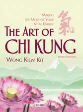 Art of Chi Kung: Making the Most of Your Vital Energy