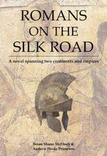 Romans on the Silk Road: A Novel Spanning Two Continents and Empires