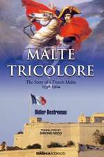 Malte Tricolore:  The Story of a French Malta, 1798-1964