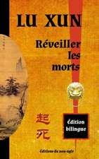 Reveiller Les Morts:  Edition Bilingue Chinois / Francais